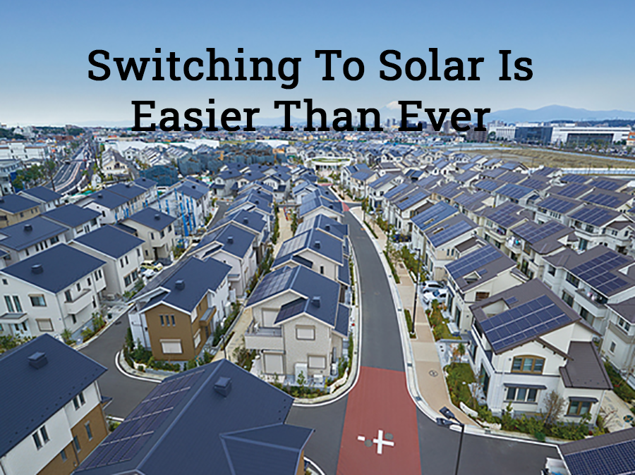 Switching To Solar Is Easier Than Ever